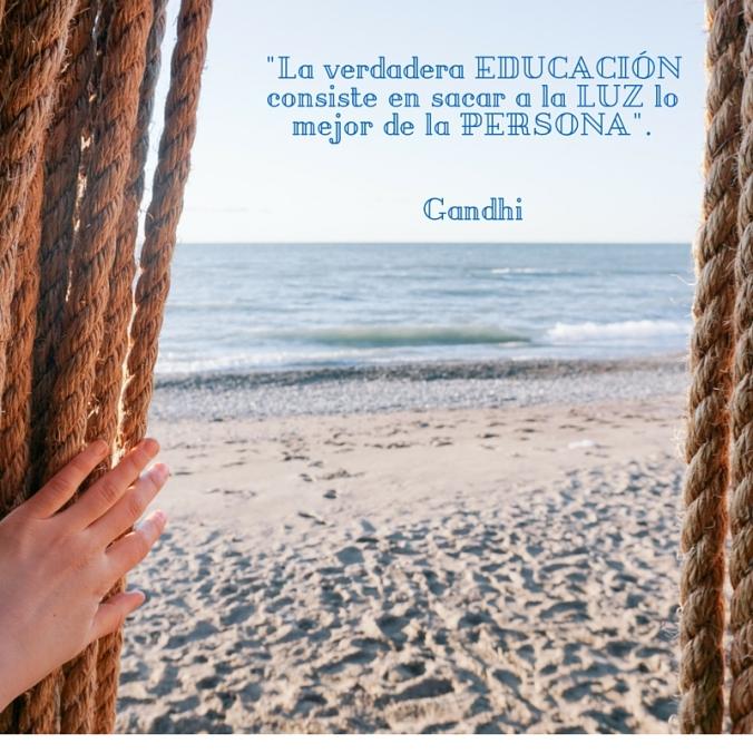 La verdadera educación consiste en sacar a la luz lo mejor de la persona_. Gandhi